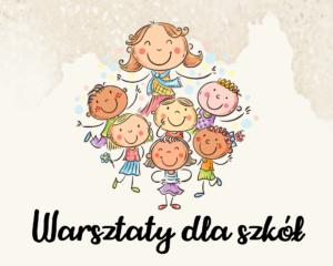 Grafika rysunkowa przedstawia kobietę otoczoną grupą dzieci. Poniżej czarny napis: warsztaty dla szkół
