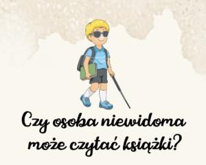 Grafika rysunkowa przedstawia niewidomego chłopca w ciemnych okularach i laską. Na plecach ma plecak. W ręcetrzyma książkę. Uśmiecha się.